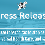 Increase tobacco tax to stop cancer, fund Universal Health Care, and save lives